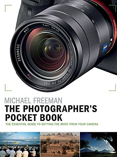 The Photographer's Pocket Book: The essential guide to getting the most from your camera by Michael Freeman