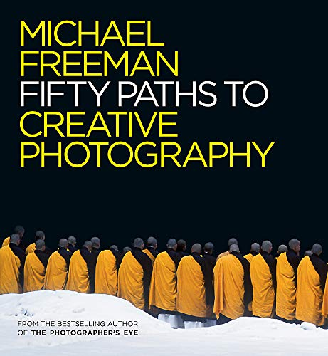 Fifty Paths to Creative Photography (The Photographer's Eye) By Michael Freeman