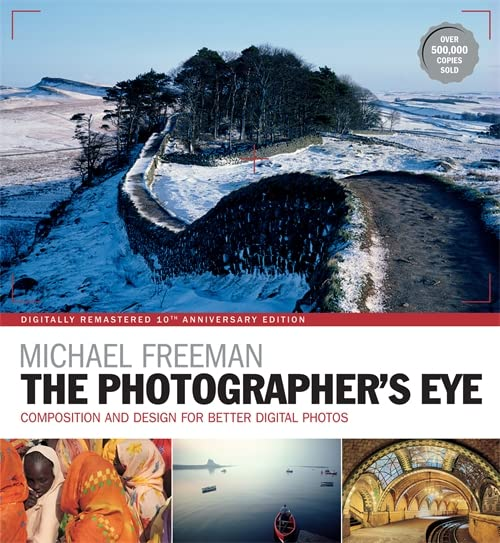 The Photographer's Eye Remastered 10th Anniversary: Composition and Design for Better Digital Photographs By Michael Freeman