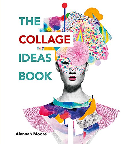 The Collage Ideas Book By Alannah Moore