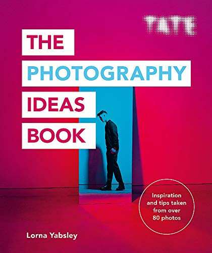 Tate: The Photography Ideas Book By Lorna Yabsley