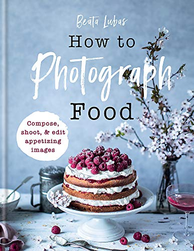 How to Photograph Food By Beata Lubas