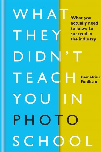 What They Didn't Teach You in Photo School By Demetrius Fordham