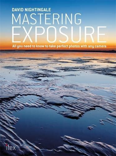 Mastering Exposure By David Nightingale