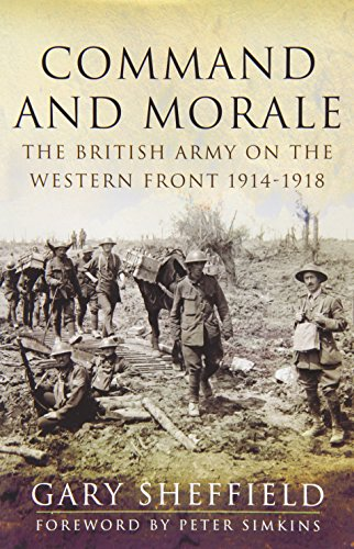 Command and Morale: The British Army on the Western Front 1914-1918 By Professor Gary Sheffield