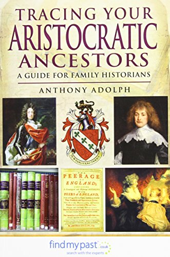Tracing Your Aristocratic Ancestors By Anthony Adolph