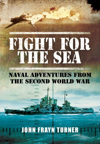 Fight for the Sea: Naval Adventures From the Second World War By John Frayn Turner