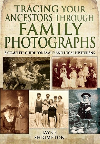 Tracing Your Ancestors Through Family Photographs: A Complete Guide for Family and Local Historians (Family History (Pen & Sword)) By Jayne Shrimpton