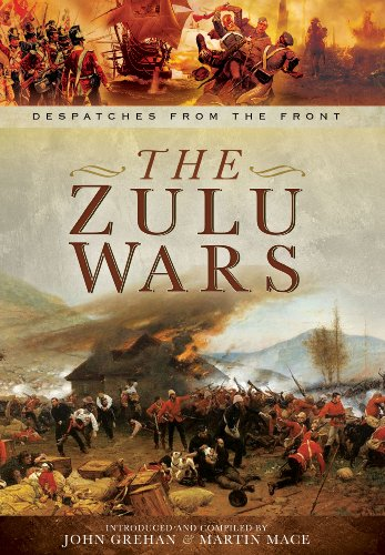 Zulu Wars: Despatches from the Front By John Grehan