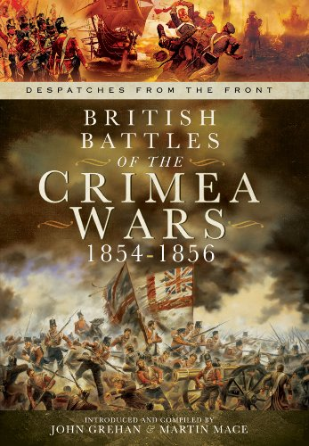 British Battles of the Crimean Wars 1854-1856: Despatches from the Front By John Grehan