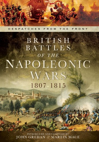 British Battles of the Napoleonic Wars 1807-1815: Despatches From the Front By John Grehan