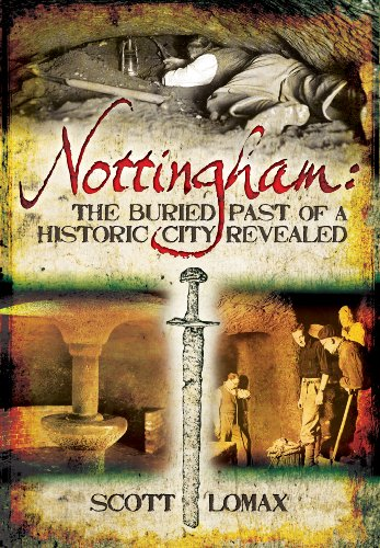 Nottingham: The Buried Past of a Historic City Revealed By Scott Lomax