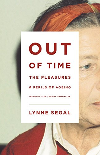 Out of Time: The Pleasures and the Perils of Ageing By Lynne Segal
