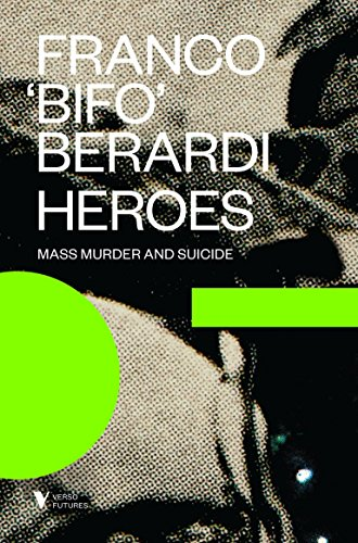Heroes: Mass Murder and Suicide by Francesco Berardi