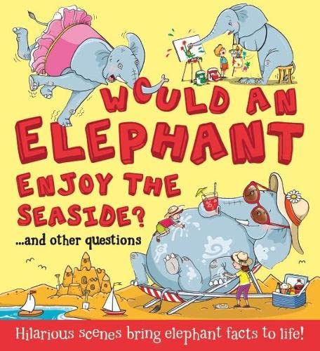 What If: Would an Elephant Enjoy the Seaside? By Camilla de la Bedoyere
