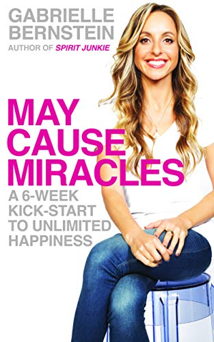 May Cause Miracles: A 6-Week Kick-Start To Unlimited Happiness By Gabrielle Bernstein