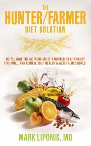 The Hunter / Farmer Diet Solution: Do You Have the Metabolism of a Hunter or a Farmer? Find Out... and Achieve Your Health and Weight-loss Goals by Mark Liponis