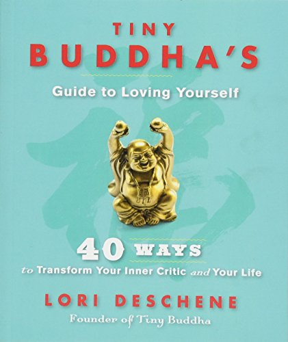 Tiny Buddha's Guide to Loving Yourself By Lori Deschene