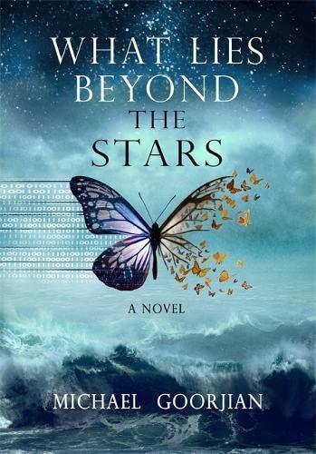 What Lies Beyond the Stars: A Novel By Michael Goorjian