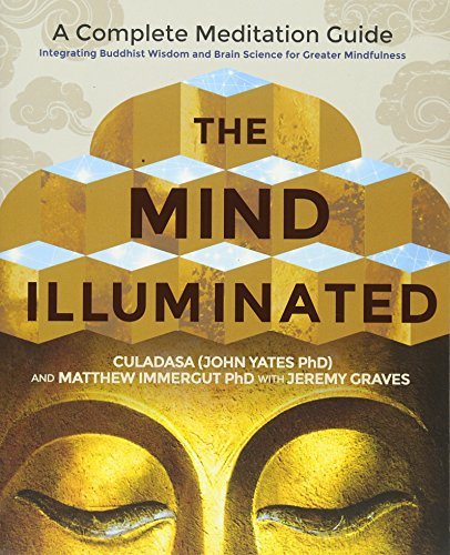 The Mind Illuminated: A Complete Meditation Guide Integrating Buddhist Wisdom and Brain Science for Greater Mindfulness By Culadasa
