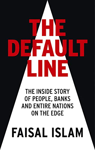 The Default Line: The Inside Story of People, Banks and Entire Nations on the Edge By Faisal Islam