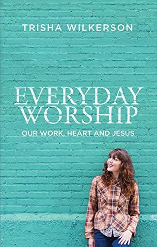 Everyday Worship By Trisha Wilkerson