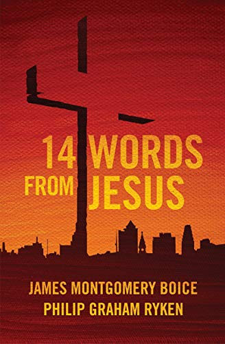 14 Words from Jesus By James Montgomery Boice