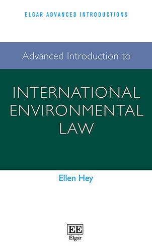 Advanced Introduction to International Environmental Law (Elgar Advanced Introductions Series) By Ellen Hey