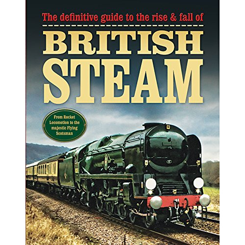 The Definitive Guide to the Rise and Fall of British Steam by Unknown Author
