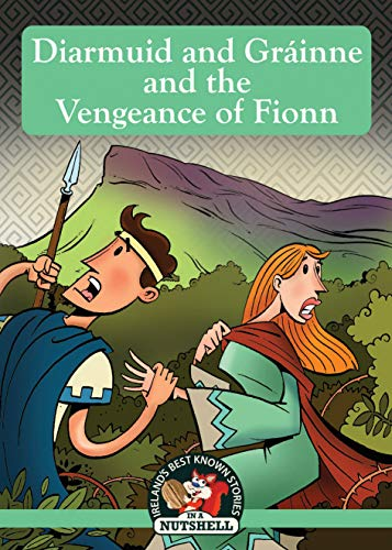 Diarmuid and Grainne and the Vengeance of Fionn By Ann Carroll
