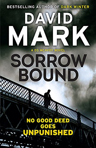 Sorrow Bound: The 3rd DS McAvoy Novel By David Mark