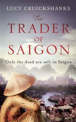 The Trader of Saigon By Lucy Cruickshanks