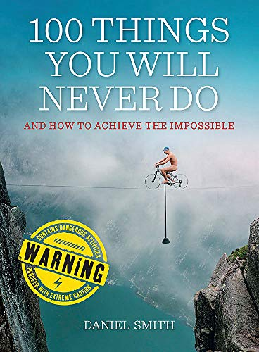100 Things You Will Never Do: And How to Achieve the Impossible by Daniel Smith