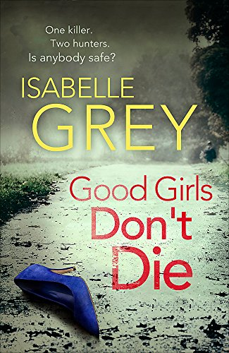Good Girls Don't Die: A Detective Grace Fisher Novel by Isabelle Grey