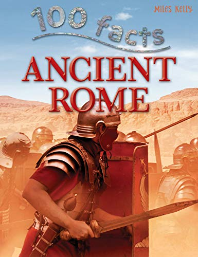 100 Facts Ancient Rome by Miles Kelly