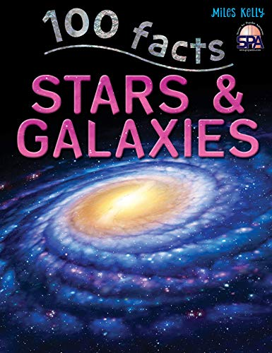 100 Facts Stars & Galaxies By Kelly Miles