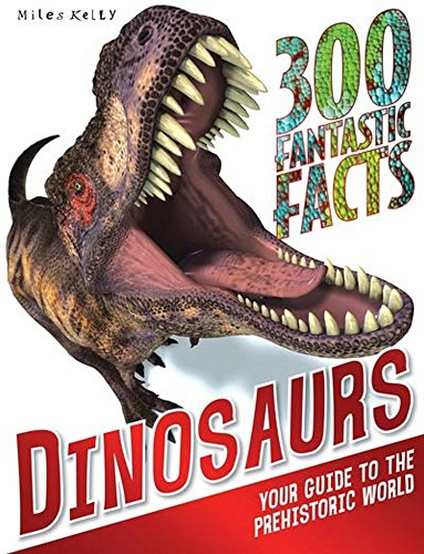 300 Fantastic Facts Dinosaurs By Kelly Miles