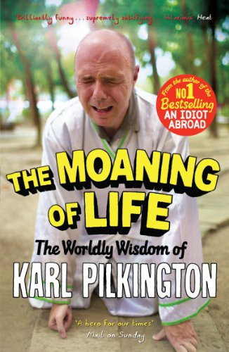 The Moaning of Life: The Worldly Wisdom of Karl Pilkington by Karl Pilkington