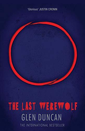Last Werewolf (The Last Werewolf 1) by Glen Duncan