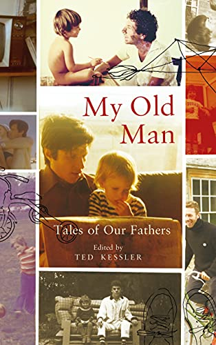 My Old Man: Tales of Our Fathers Edited by Ted Kessler