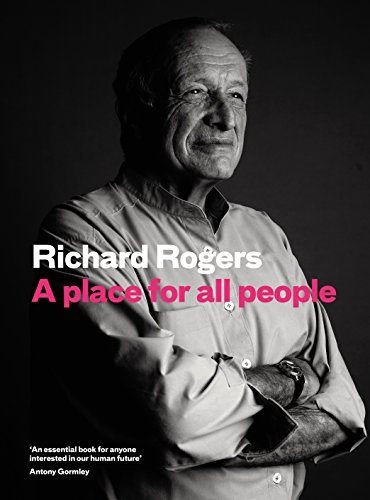 A Place for All People: Life, Architecture and the Fair Society by Richard Rogers