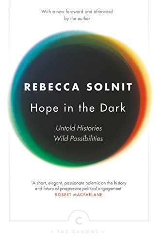 Hope In The Dark: Untold Histories, Wild Possibilities (Canons) By Rebecca Solnit