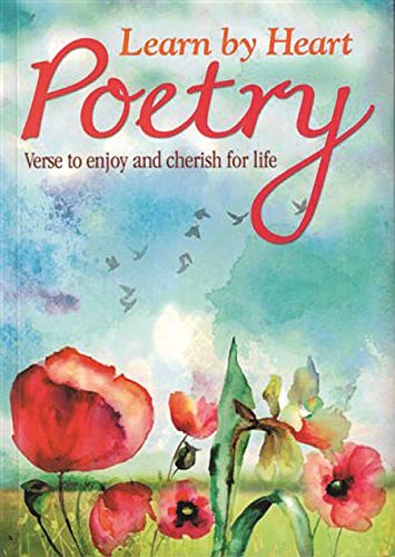 Learn by Heart Poetry: Verse to Enjoy and Cherish for Life By George Davidson