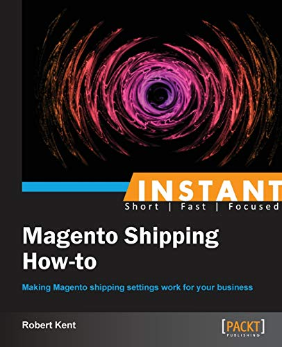 Instant Magento Shipping How-To By Robert Kent