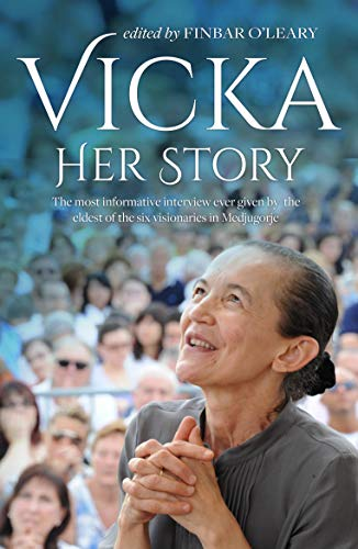 Vicka Her Story: The most informative interview ever given ... by Finbar O'Leary