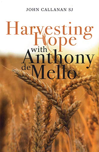 Harvesting Hope with Anthony de Mello By John Callanan