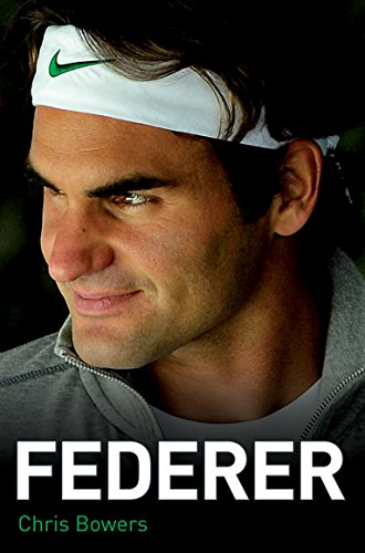 Federer - The Biography By Chris Bowers