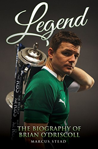 Legend - The Biography of Brian O'Driscoll By Marcus Stead