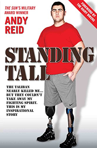 Standing Tall: The Taliban nearly killed me... but they couldn't take away my fighting spirit. This is my inspirational story. by Andy Reid