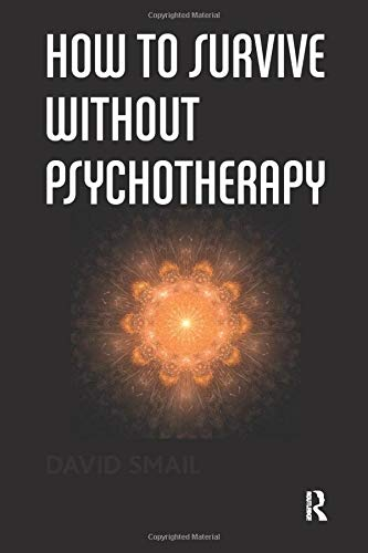 How to Survive Without Psychotherapy By David Smail